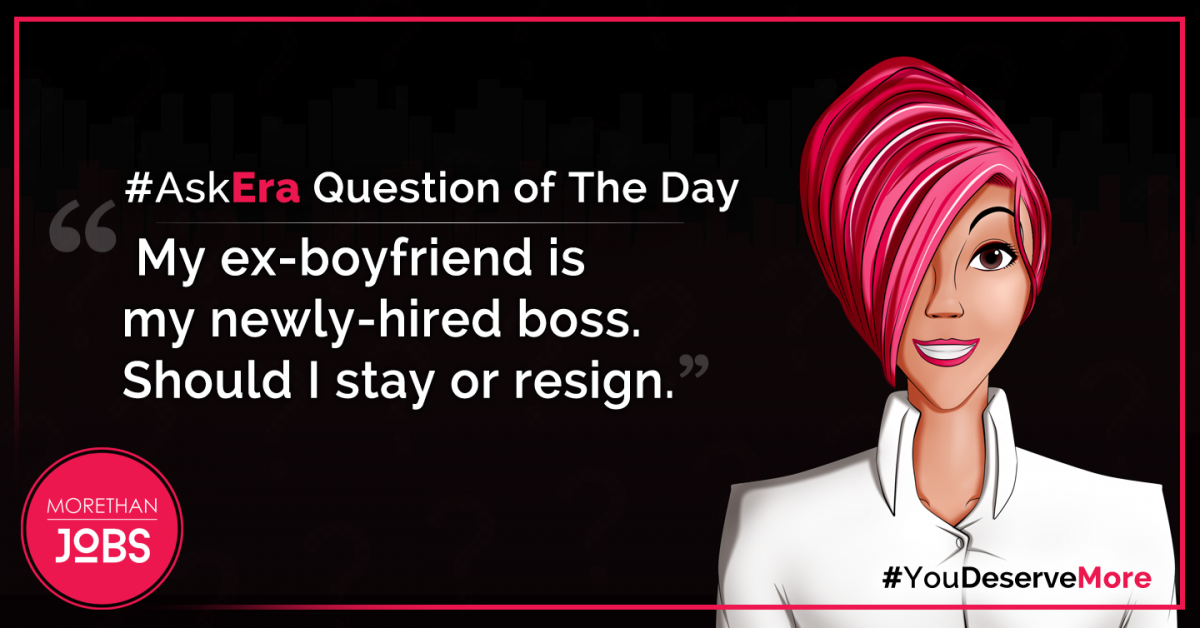 #AskEra: My ex-boyfriend is my newly-hired boss. Should I stay or resign?