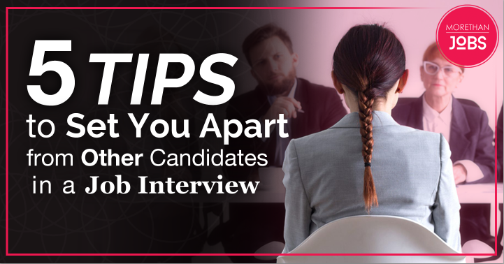 Five Tips to Set You Apart from Other Candidates in a Job Interview