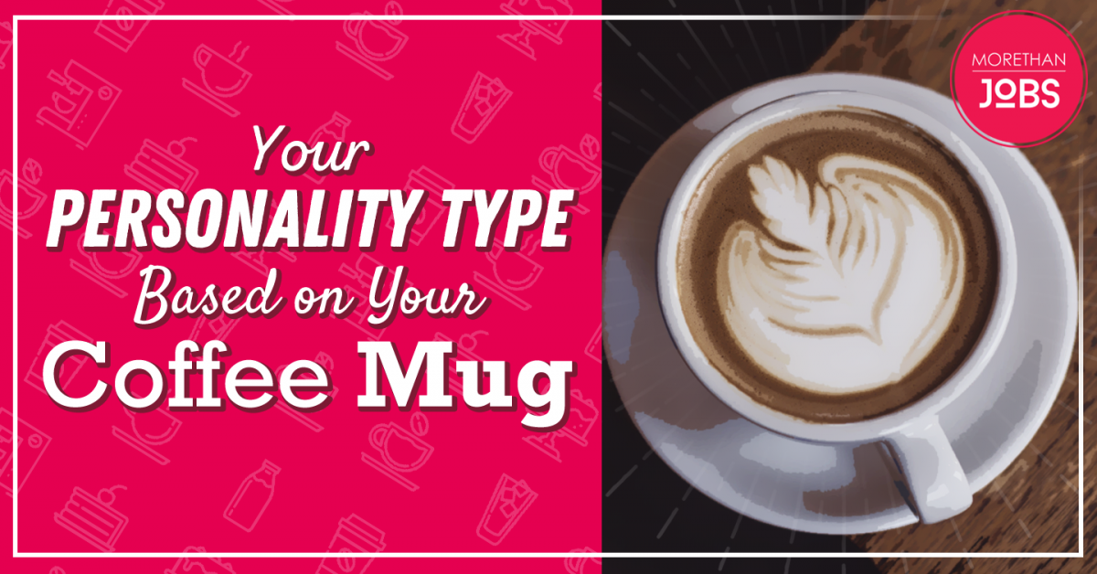 Your Personality Type Based on Your COFFEE MUG