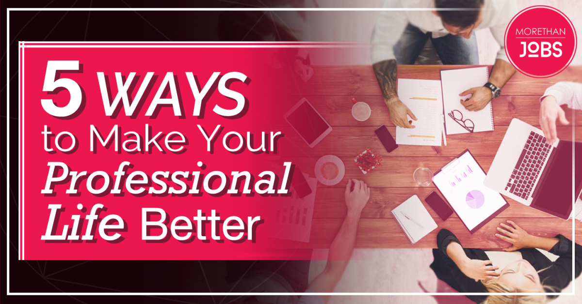 Five Ways to Make Your Professional Life Better